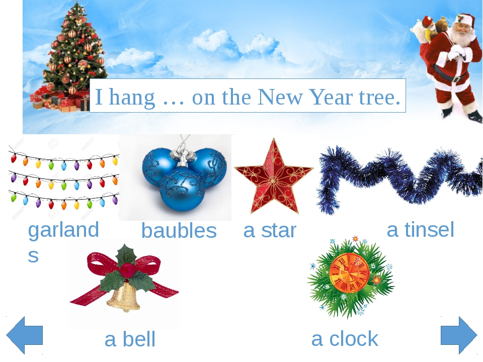 I hang … on the New Year tree. garlands baubles а star а tinsel а bell а clock