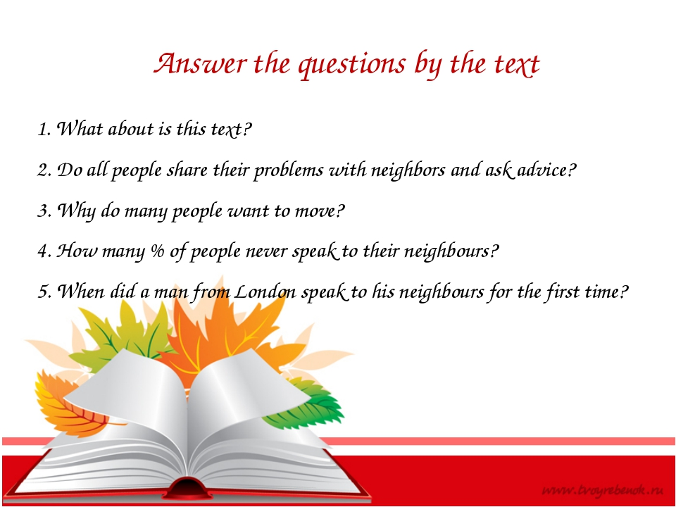 Answer the questions by the text 1. What about is this text? 2. Do all people...