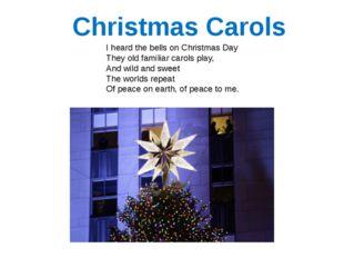 Christmas Carols I heard the bells on Christmas Day They old familiar carols