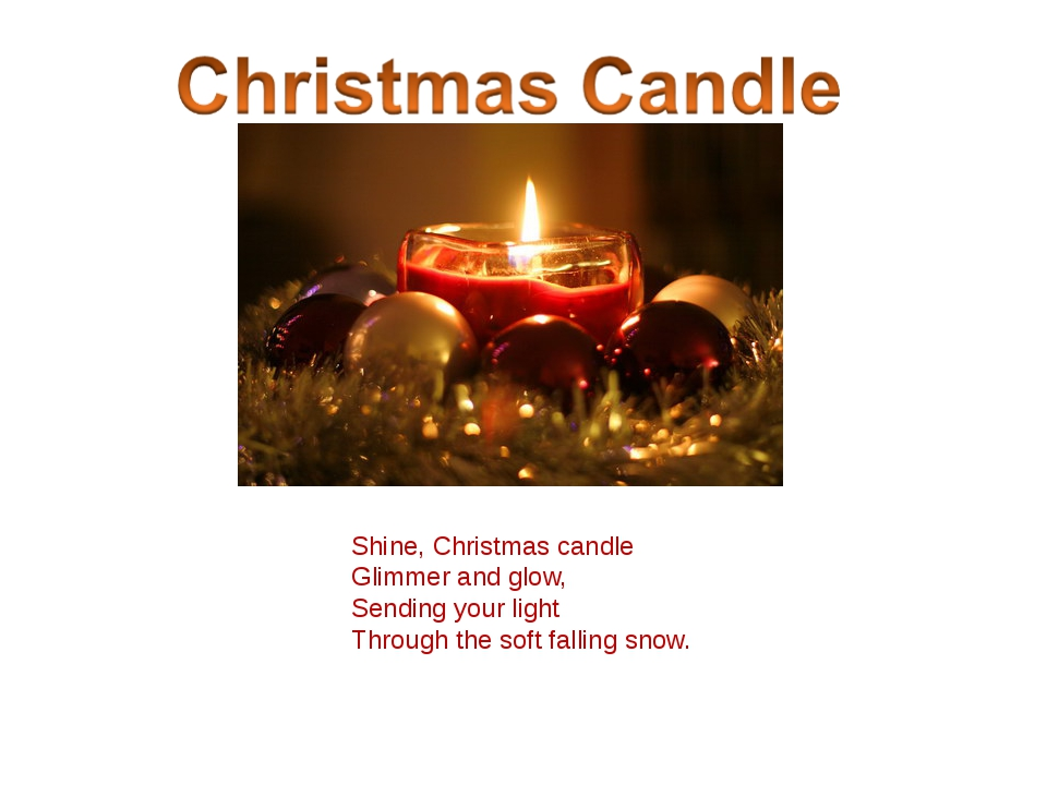 Shine, Christmas candle Glimmer and glow, Sending your light Through the soft...