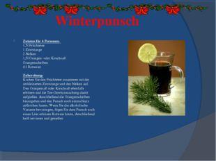 Winterpunsch Zutaten für 6 Personen: 1,5l Früchtetee 1 Zimtstange 2 Nelken 1