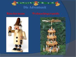 Die Adventszeit Räuchermann Weihnachtspyramide