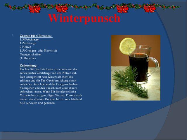 Winterpunsch Zutaten für 6 Personen: 1,5l Früchtetee 1 Zimtstange 2 Nelken 1...