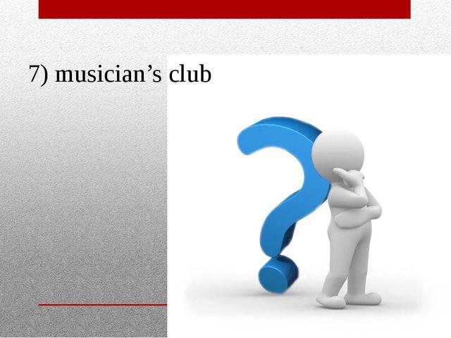 7) musician's club