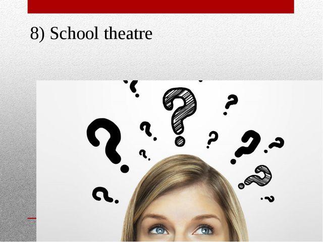 8) School theatre