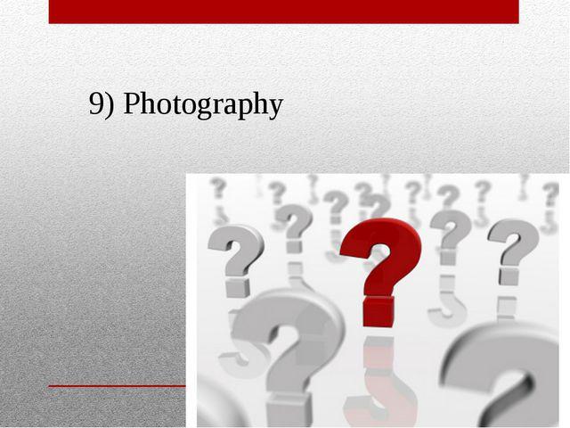 9) Photography