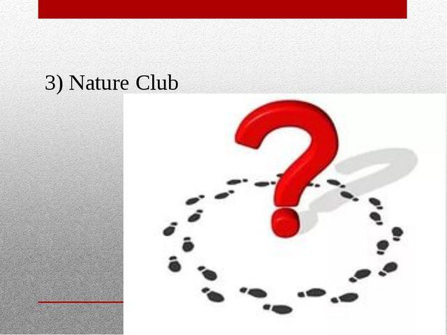 3) Nature Club
