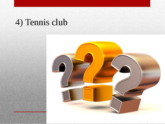 4) Tennis club