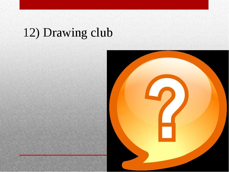 12) Drawing club