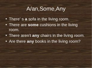 A/an,Some,Any There' s a sofa in the living room. There are some cushions in