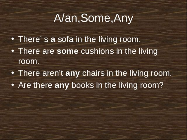 A/an,Some,Any There' s a sofa in the living room. There are some cushions in...