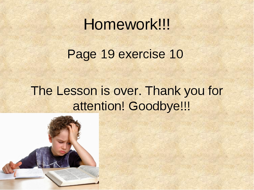 Homework!!! Page 19 exercise 10 The Lesson is over. Thank you for attention!...