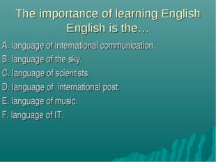 The importance of learning English English is the… A. language of internation