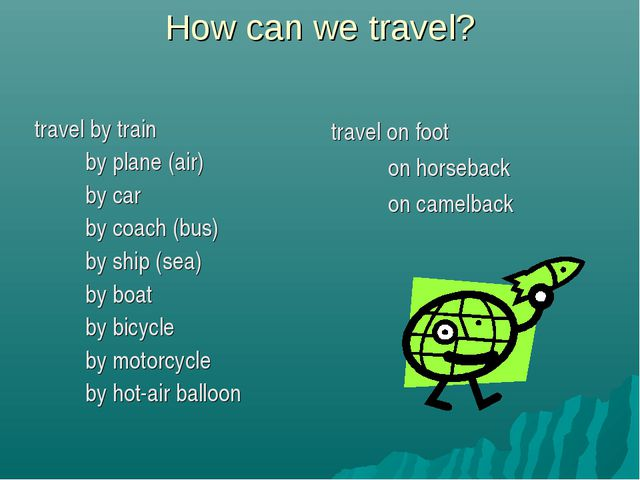How can we travel? travel on foot on horseback on camelback travel by train b...