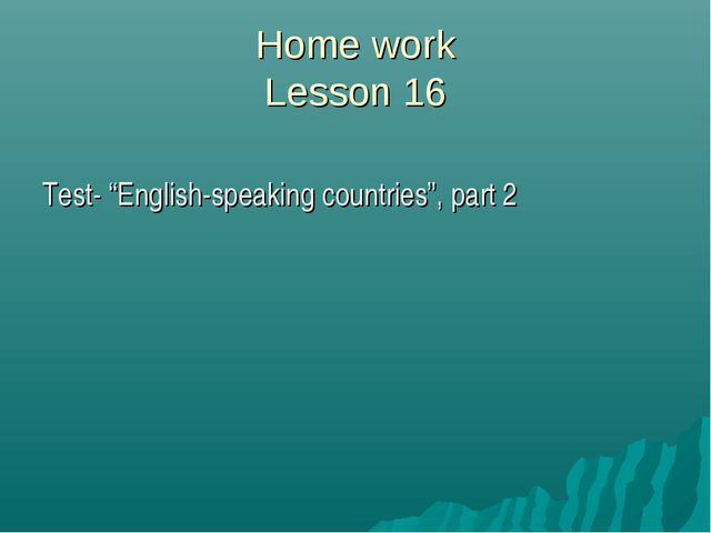 "Home work Lesson 16 Test- ""English-speaking countries"", part 2"