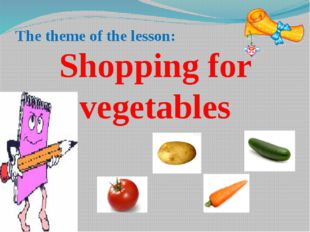 The theme of the lesson: Shopping for vegetables