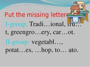Put the missing letters I-group: Tradi…ional, fru…t, greengro…ery, car…ot. II