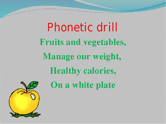 Phonetic drill Fruits and vegetables, Manage our weight, Healthy calories, On...