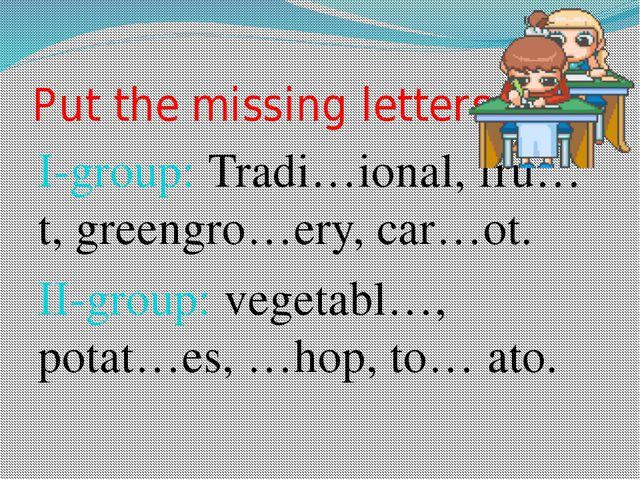 Put the missing letters I-group: Tradi…ional, fru…t, greengro…ery, car…ot. II...