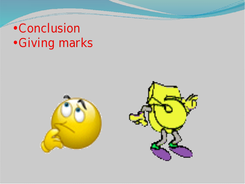 •Conclusion •Giving marks