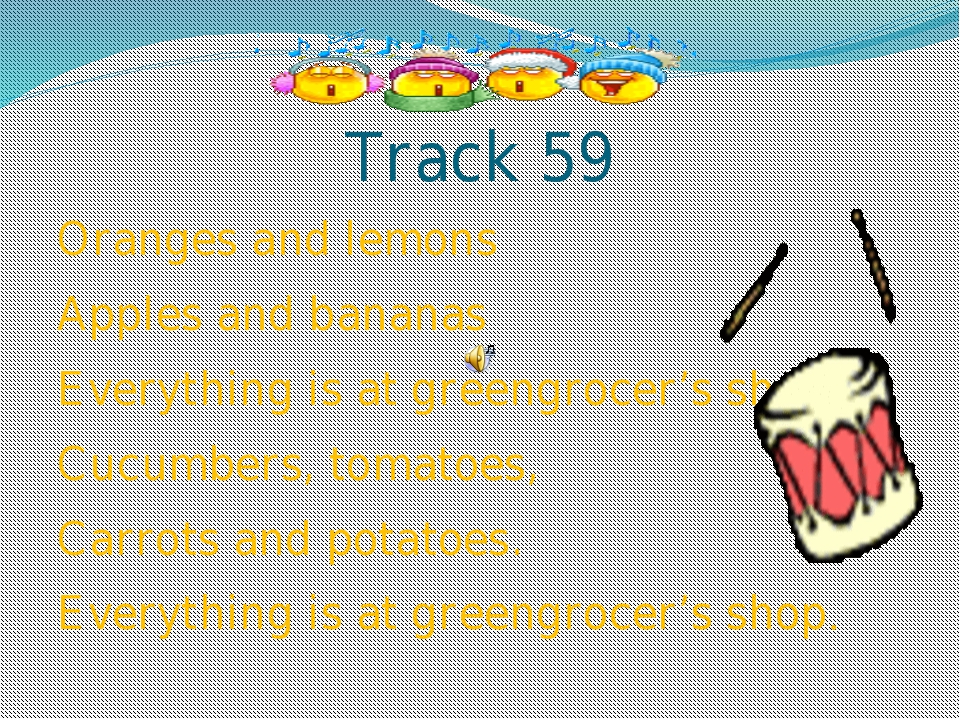 Track 59 Oranges and lemons Apples and bananas Everything is at greengrocer's...