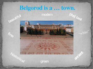 """Belgorod is a … town. beautiful historical green (the) best ancient """"white"""" f"""