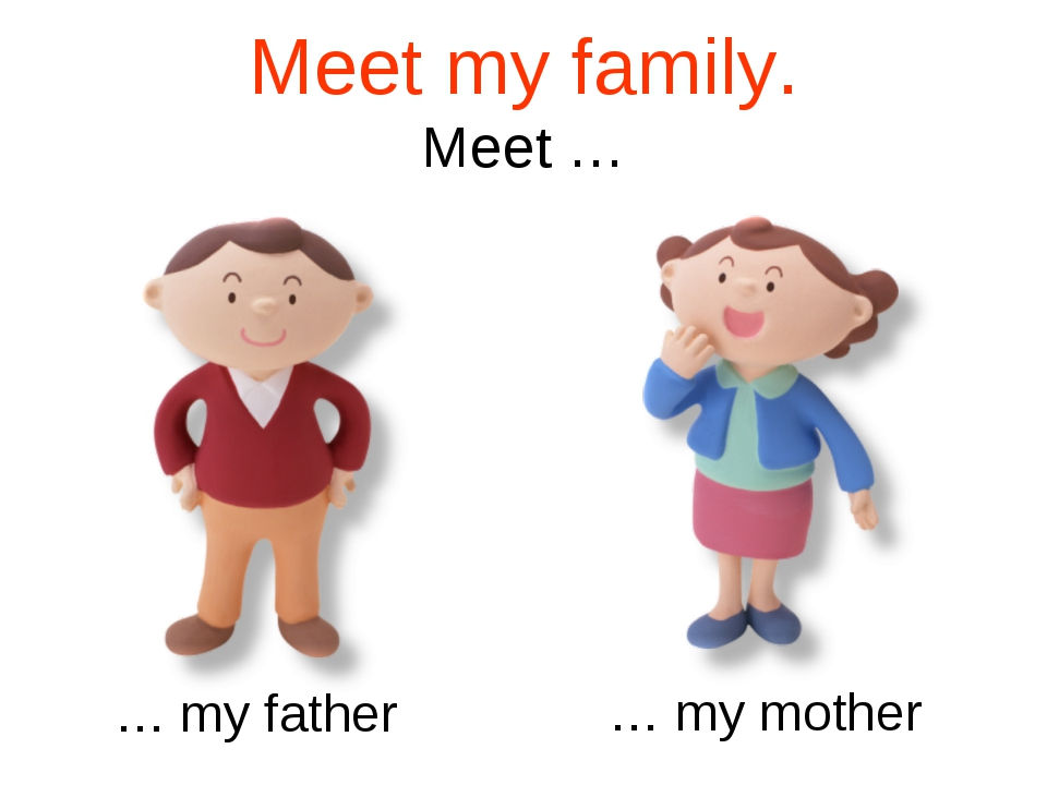 Meet my family. Meet … … my father … my mother
