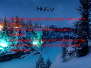 History 5000 years ago the first people came here to live. The first centre