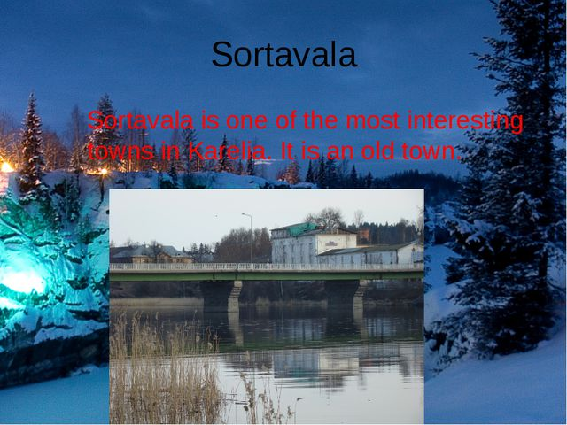 Sortavala Sortavala is one of the most interesting towns in Karelia. It is an...