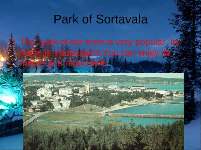 Park of Sortavala The park of our town is very popular. Its name is Vaakosal...