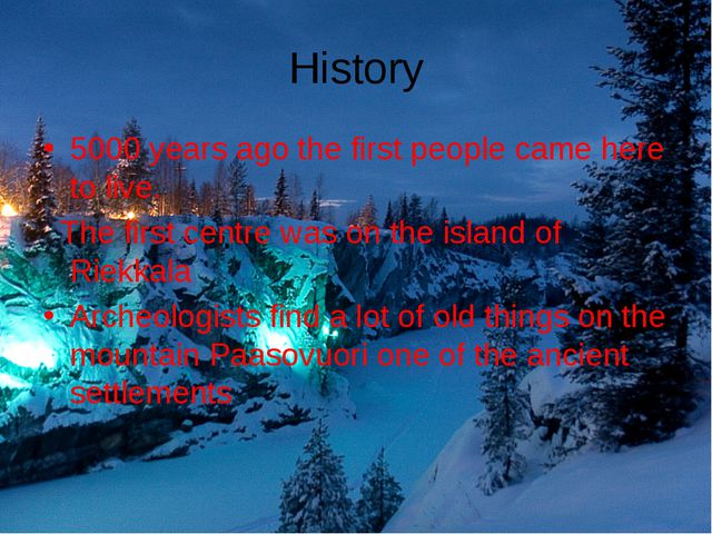 History 5000 years ago the first people came here to live. The first centre...