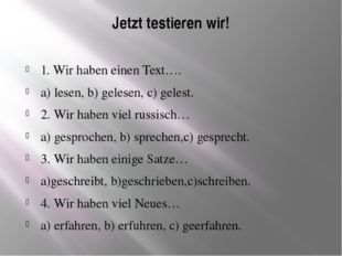 Jetzt testieren wir! 1. Wir haben einen Text…. a) lesen, b) gelesen, c) geles