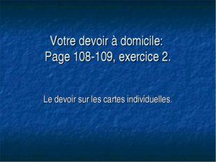 Votre devoir à domicile: Page 108-109, exercice 2. Le devoir sur les cartes i