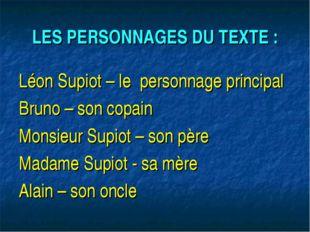 LES PERSONNAGES DU TEXTE : Léon Supiot – le personnage principal Bruno – son