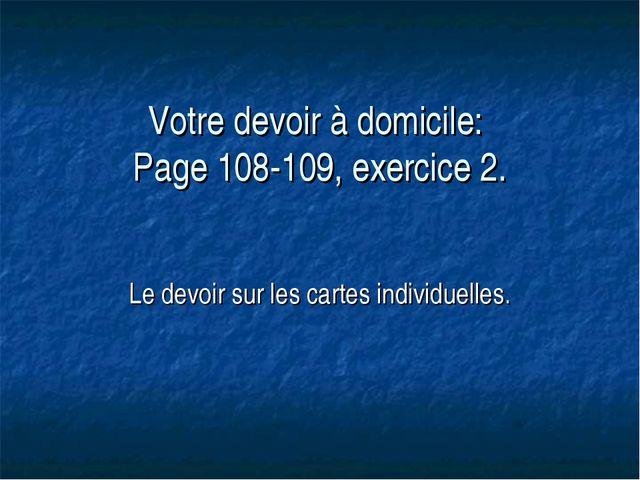 Votre devoir à domicile: Page 108-109, exercice 2. Le devoir sur les cartes i...