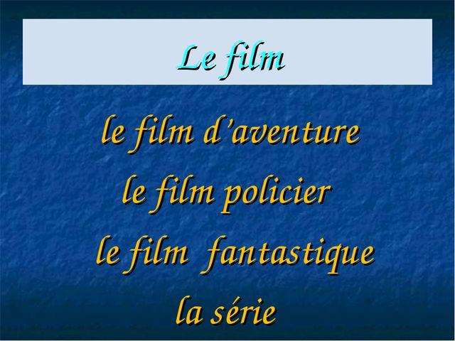 Le film le film d'aventure le film policier le film fantastique la série