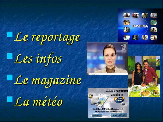 Le reportage Les infos Le magazine La météo