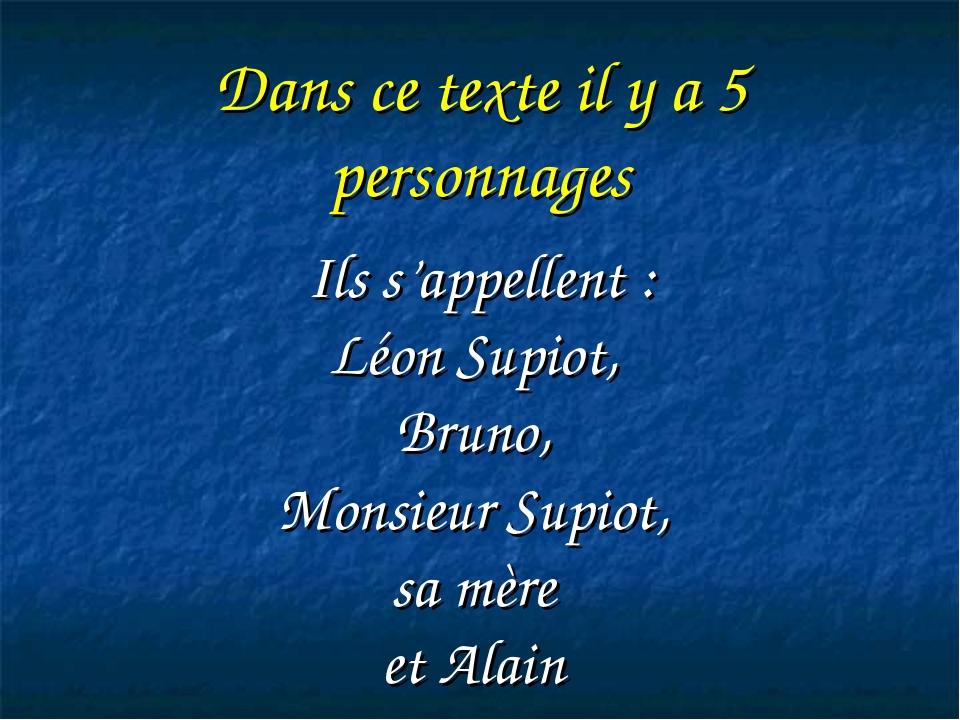 Dans ce texte il y a 5 personnages Ils s'appellent : Léon Supiot, Bruno, Mons...