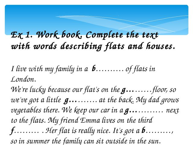Ex 1. Work book. Complete the text with words describing flats and houses. I...