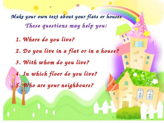 Make your own text about your flats or houses These questions may help you: 1...