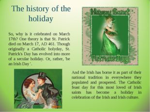 The history of the holiday So, why is it celebrated on March 17th? One theory