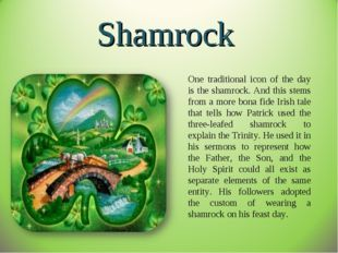 Shamrock One traditional icon of the day is the shamrock. And this stems from
