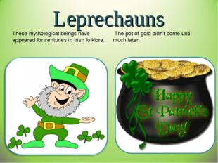 Leprechauns These mythological beings have appeared for centuries in Irish fo