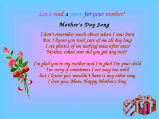 Mother's Day Song I don't remember much about when I was born But I know you