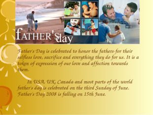 Father's Day is celebrated to honor the fathers-for their selfless love, sa