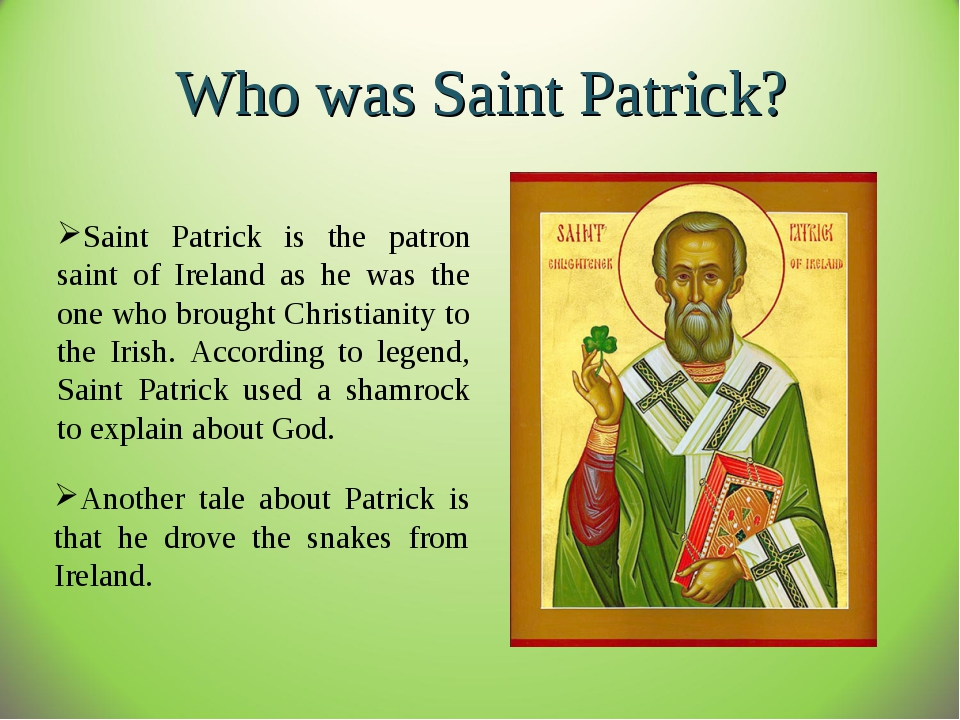 Who was Saint Patrick? Saint Patrick is the patron saint of Ireland as he was...