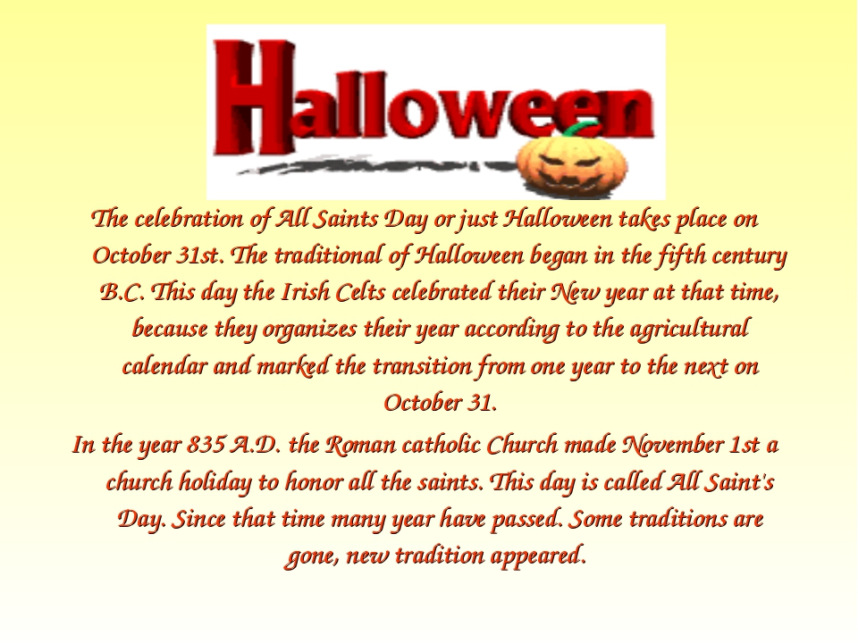 The celebration of All Saints Day or just Halloween takes place on October 31...