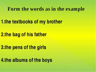 Form the words as in the example 1.the textbooks of my brother 2.the bag of