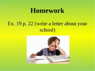 Homework Ex. 19 p. 22 (write a letter about your school)