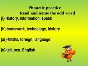 Phonetic practice Read and name the odd word [i]-History, Information, speak